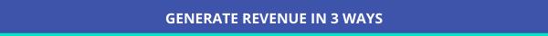 Title Generating revenue in 3 ways